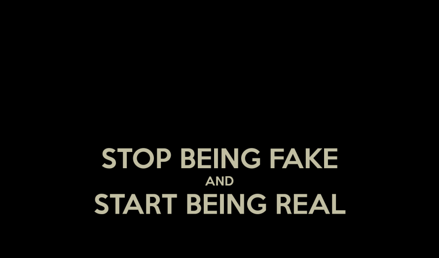 stop-being-fake-and-start-being-real